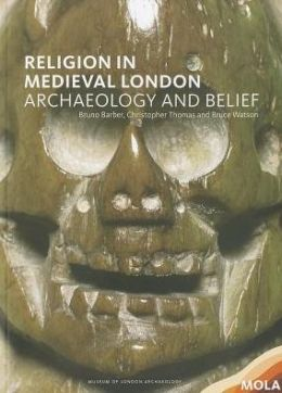 Religion in Medieval London: the archaeology of belief