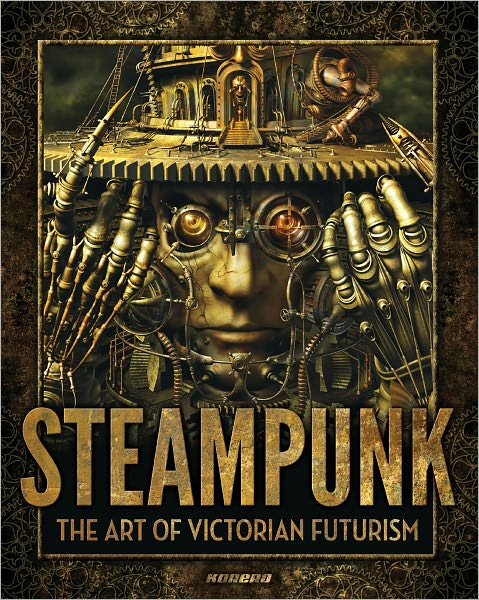 Steampunk: The Art of Victorian Futurism