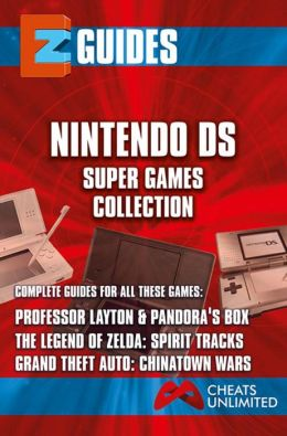 EZ Guides: The Nintendo DS Super Games Collection: Professor Layton and Pandora's Box / The Legend of Zelda: Spirit Tracks / Grand Theft Auto: Chinatown Wars