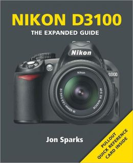 Nikon D3100: The Expanded Guide