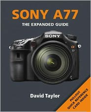Sony A77: The Expanded Guide