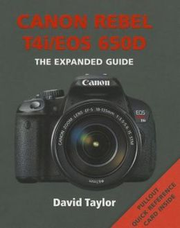 Canon Rebel T4i/EOS 650D: The Expanded Guide