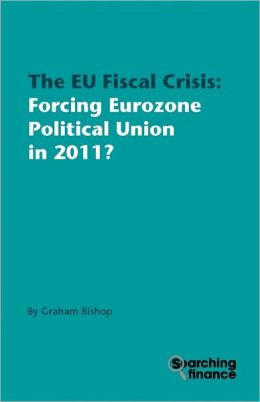 The Eu Fiscal Crisis: Forcing Eurozone Political Union in 2011?