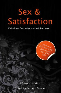 Sex and Satisfaction: A collection of twenty erotic stories