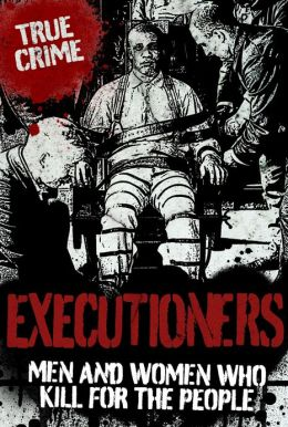 Executioners: Men and Women Who Kill for the People
