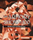 Book Cover Image. Title: The Armory Show at 100:  Modernism and Revolution, Author: Marilyn Kushner
