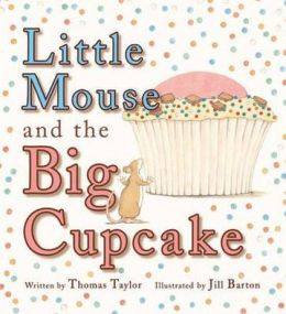 Little Mouse and the Big Cupcake. Written by Thomas Taylor