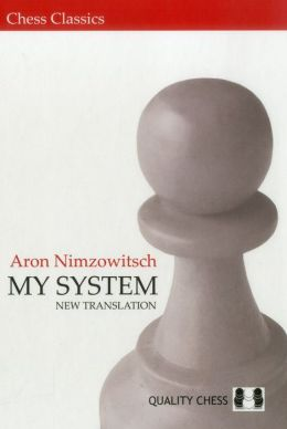 My System : A Chess Manual on Totally New Principles