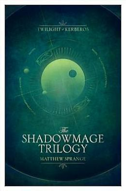 The Shadowmage Trilogy: Twilight of Kerberos Omnibus