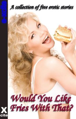 Would You Like Fries With That: A collection of five erotic stories