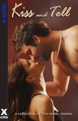 Kiss and Tell: A collection of five erotic stories
