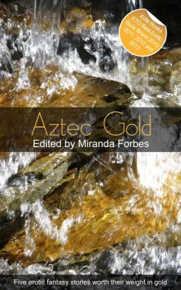Aztec Gold: A collection of five erotic stories
