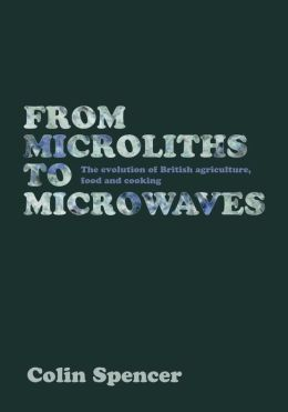 From Microliths to Microwaves: The Evolution of British Agriculture, Food and Cooking