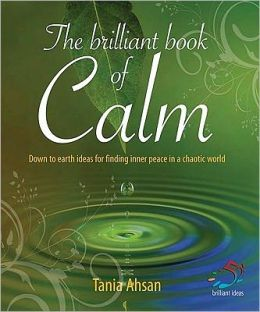 Brilliant book of calm: Down to earth ideas for finding inner peace in a chaotic world