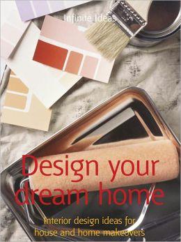 Design your dream home: Interior design ideas for house and home makeovers