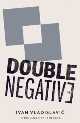 Double Negative Ivan Vladislavic and Teju Cole