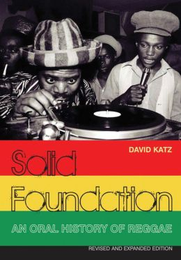 Solid Foundation: An Oral History of Reggae Revised and Expanded Edition