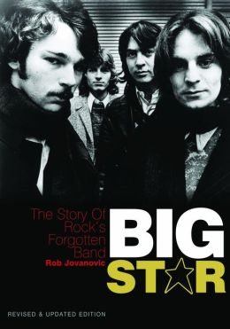 Big Star: the Story of Rock's Forgotten Band: Revised and Updated Edition