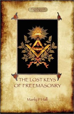 The Lost Keys Of Freemasonry - Original Text With Additional 1923 Chapter.