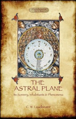 The Astral Plane- Its Scenery, Inhabitants & Phenomena