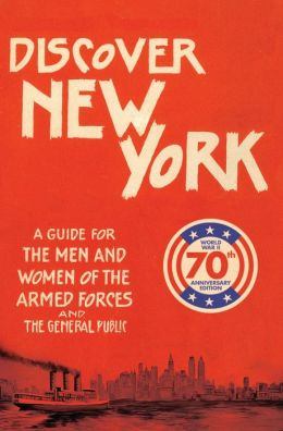 Discover New York, 1943: A Guide for the Men and Women of the Armed Forces