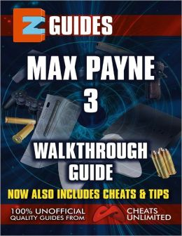 EZ Guides: Max Payne 3 Walkthrough Guide