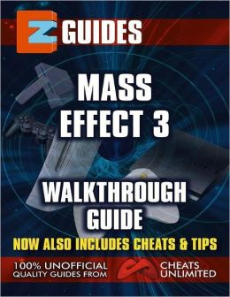Mass Effect 3 Walkthrough Guide - Now Also Contains Cheats & Tips