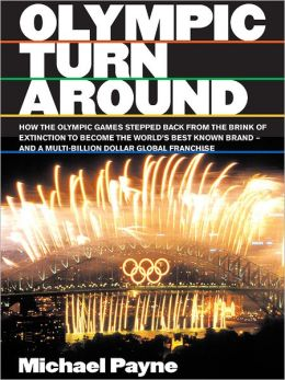 Olympic turnaround: How the Olympic games stepped back from the brink of extinction to become the world's best known brand - and a multi-billion dollar franchise