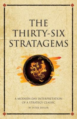The Thirty-Six Stratagems: A modern interpretation of a strategy classic