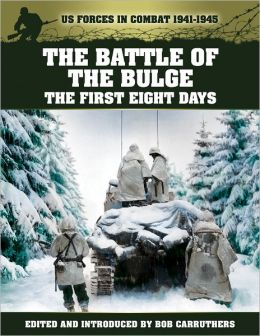 US Forces in Combat 1941-1945: The Battle of the Bulge - the First Eight Days
