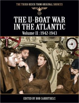 The Third Reich from Original Sources - The U-Boat War In the Atlantic - Volume II:1942-1943