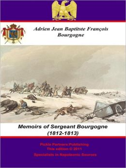 The Memoirs of Sergeant Bourgogne (1812-1813)