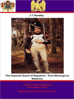 The Imperial Guard of Napoleon - from Marengo to Waterloo