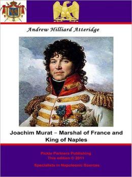 Joachim Murat - Marshal of France and King of Naples