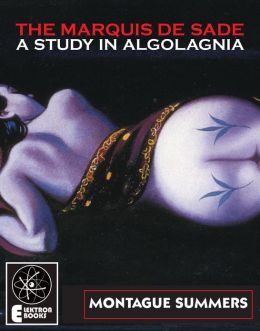The Marquis de Sade A Study In Algolagnia
