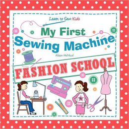 My First Sewing Machine - FASHION SCHOOL. Learn To Sew: Kids