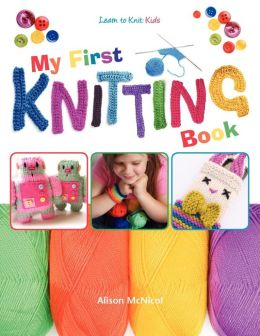 My First Knitting Book: Learn to Knit: Kids