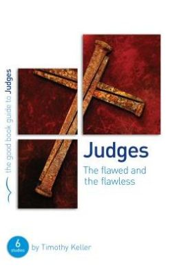 Judges: The Flawed and the Flawless: A Six Session Bible Study for Small Groups or Individuals