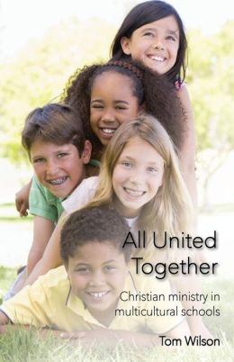 All United Together: Christian Ministry in Multi-Cultural Schools