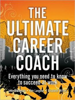 Ultimate Career Coach: Everything you need to know to succeed at work