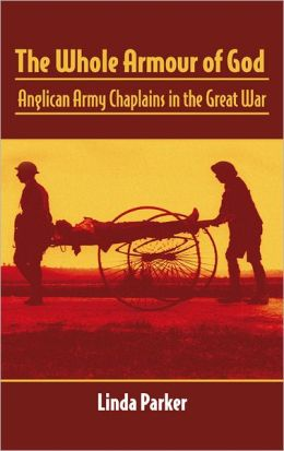 THE WHOLE ARMOUR OF GOD: Anglican Army Chaplains in the Great War