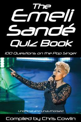 The Emeli Sandé Quiz Book: 100 Questions on the Pop Singer