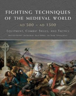 Fighting Techniques of the Medieval World 500-1500: Equipment, Combat Skills and Tactics