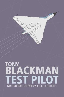 Tony Blackman Test Pilot: My Extraordinary Life in Flight