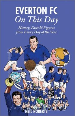 Everton FC On This Day: History, Facts & Figures from Every Day of the Year
