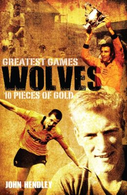 Wolves' Greatest Games: One Hundred Pieces of Gold