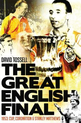 The Great English Final: 1953: Cup, Coronation and Stanley Matthews
