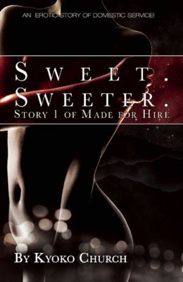 Sweet. Sweeter.: An erotic story of domestic service