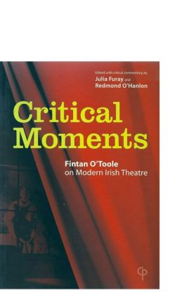 Critical Moments: Fintan O'Toole on Modern Irish Theatre