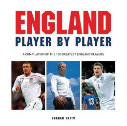 England Player by Player: A compilation of the 100 greatest England players